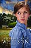A Claim of Her Own, Stephanie Grace Whitson, 0764205129