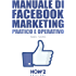 MANUALE DI FACEBOOK MARKETING. Pratico e Operativo (HOW2 Edizioni Vol. 92)
