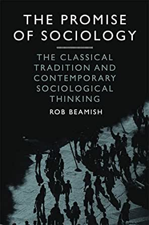 the promise of sociology The promise of sociology: the classical tradition and contemporary sociological thinking ebook: rob beamish: amazonca: kindle store.