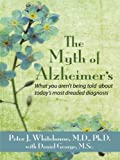 img - for The Myth of Alzheimer's: What You Aren't Being Told About Today's Most Dreaded Diagnosis (Thorndike Large Print Health, Home and Learning) book / textbook / text book