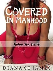 Covered in Manhood: Taboo Sex Series