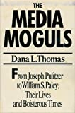 The Media Moguls, Dana L. Thomas, 0399122184
