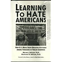 Learning to Hate Americans: How U.S. Media Shape Negative Attitudes Among Teenagers in Twelve Countries (college edition) by Melvin L. DeFleur (2004-12-01)