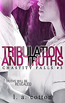 Tribulation and Truths (Chastity Falls Book 3) by [Cotton, L A]