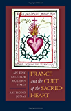 France and the Cult of the Sacred Heart: An Epic Tale for Modern Times (Studies on the History of Society and Culture)