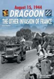 Dragoon, August 15, 1944: The Other Invasion of France