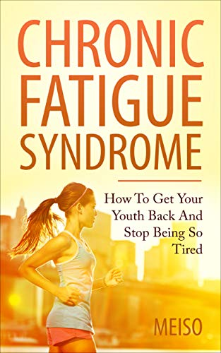 Chronic Fatigue Syndrome: How To Get Your Youth Back And Stop Being So Tired (Fibromyalgia Solution Guide Beating Treating Syndrome Symptoms Health Overcome ... Manage Hope Reverse Freedom Happy Science)