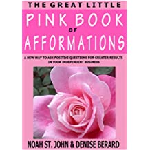 The Great Little Pink Book of Afformations: Incredibly Simple Questions - Amazingly Powerful Results for Growing Your Independent Business!