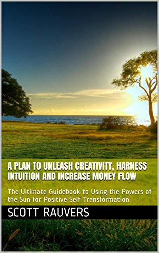 - A Plan to Unleash Creativity, Harness Intuition and Increase Money Flow: The Ultimate Guidebook to Using the Powers of the Sun for Positive Self Transformation
