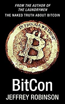 BitCon: The Naked Truth About Bitcoin by [Robinson, Jeffrey]
