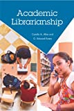 Academic Librarianship, G. Edward Evans and Camila A. Alire, 1555707025