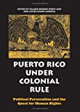 img - for Puerto Rico Under Colonial Rule: Political Persecution And The Quest For Human Rights book / textbook / text book
