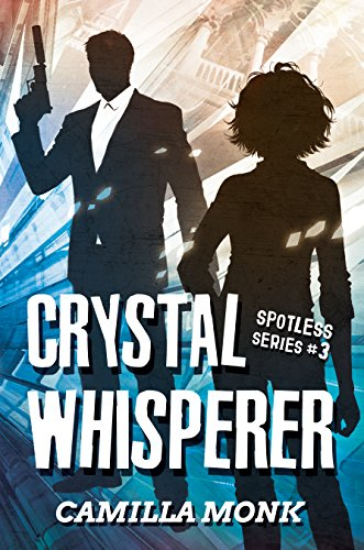 Crystal Whisperer (Spotless Series Book 3) by [Monk, Camilla]