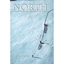 North: Adventures in the frozen wild