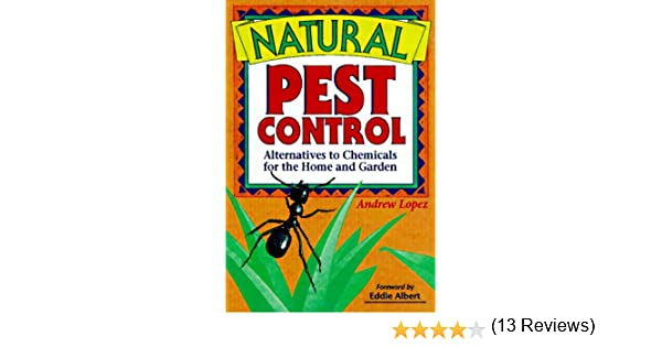 natural pest control alternatives to chemicals for the home and garden andrew lopez 9780962976841 amazoncom books - Home And Garden Pest Control