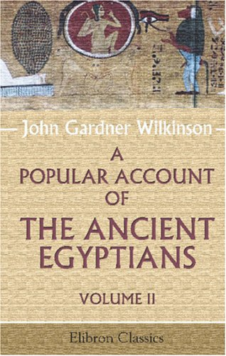 Read Online A Popular Account of the Ancient Egyptians: Volume 2 pdf