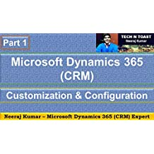 Microsoft Dynamics 365 (CRM) Customization and Configuration