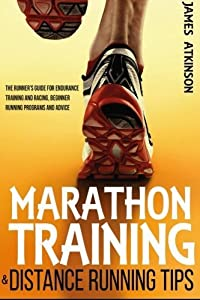 Marathon Training & Distance Running Tips: The runners guide for endurance training and racing, running programs from an ex-airborne solider by James Atkinson (2014-08-13)
