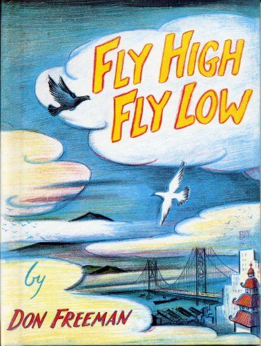 Fly High Fly Low by Don Freeman - A Story about Pigeons in the Beautiful City of San Francisco California - Weekly Reader Editor's Choice - Hardcover - 2006 Weekly Reader Edition