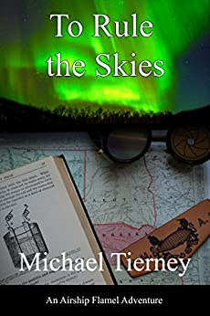 To Rule the Skies: An Airship Flamel Adventure by [Tierney, Michael]