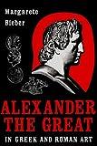 Alexander the Great in Greek and Roman Art, Margarete Bieber, 0916710696