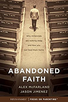 Abandoned Faith: Why Millennials Are Walking Away and How You Can Lead Them Home by [McFarland, Alex, Jimenez, Jason]