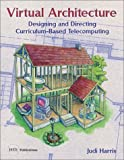 Virtual Architecture : Designing and Directing Curriculum-Based Telecomputing, Harris, Judi, 1564841308