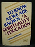 To Know as We Are Known : A Spirituality of Education, Palmer, Parker J., 0060664568