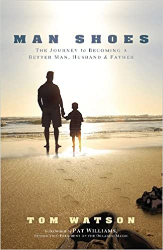 Book Man Shoes: The Journey to Becoming a Better Man, Husband and Father
