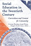 Social Education in the Twentieth Century : Curriculum and Context for Citizenship, Woyshner, Christine A. and Watras, Joseph, 0820462470