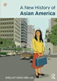 A New History of Asian America 1st Edition