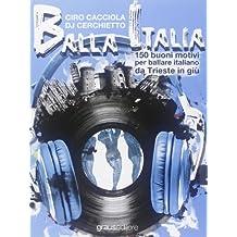 Balla Italia. 150 buoni motivi per ballare italiano da Trieste in giù