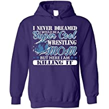 I Never Dreamed I Would Be A Super Cool Wrestling Mom But Here I Am Killing It Blend Hoodie