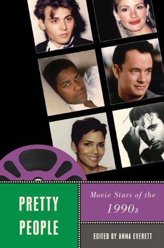 Pretty People: Movie Stars of the 1990s (Star Decades: American Culture/American Cinema)