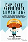 img - for The Employee Experience Advantage: How to Win the War for Talent by Giving Employees the Workspaces they Want, the Tools they Need, and a Culture They Can Celebrate book / textbook / text book