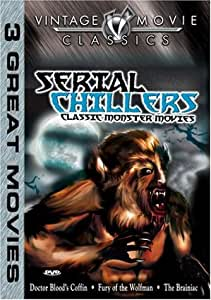 Serial Chillers (Fury of the Wolfman / Dr. Blood's Coffin / The Brainiac)