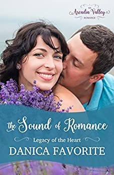 The Sound of Romance: Legacy of the Heart Book Two (Arcadia Valley Romance 12) by [Favorite, Danica, Valley, Arcadia]