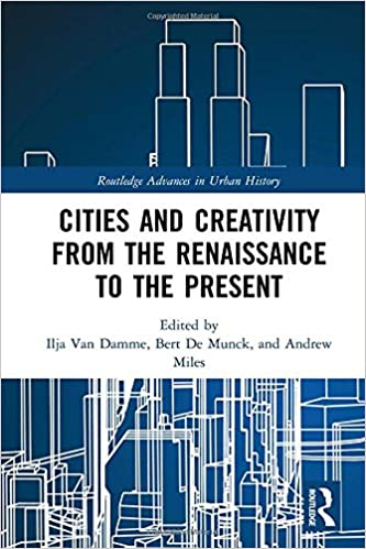 abf1f3590d8634 Cities and Creativity from the Renaissance to the Present (Routledge  Advances in Urban History) 1st Edition