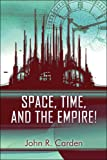 Space, Time, and the Empire!, John R. Carden, 1605631345