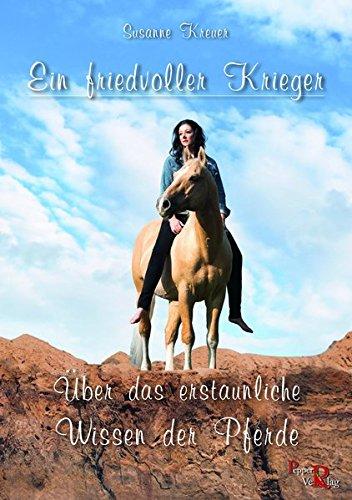 Ein friedvoller Krieger: Über das erstaunliche Wissen der Pferde