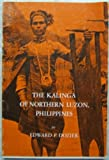The Kalinga of Northern Luzon, Philippines, Edward P. Dozier, 0829002790