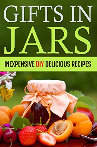 Gifts in Jars: Inexpensive DIY Delicious Recipes (DIY Gifts, DIY Gift Ideas, DIY Gift Guide, Recipe ()