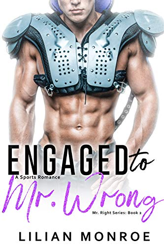 Engaged to Mr. Wrong: A Sports Romance (Mr. Right Series Book - Monroe Series