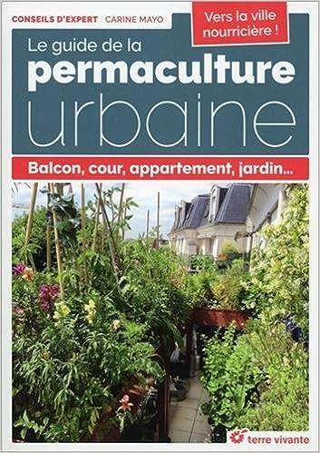 Amazon Fr Le Guide De La Permaculture Urbaine Balcon Cour