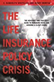 The Life Insurance Policy Crisis: The Advisors and Trustees Guide to Managing Risks and Avoiding a Client Crisis