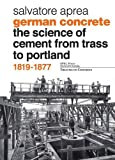 img - for German Concrete, 1819-1877: The science of cement from Trass to Portland (Treatise on Concrete) book / textbook / text book