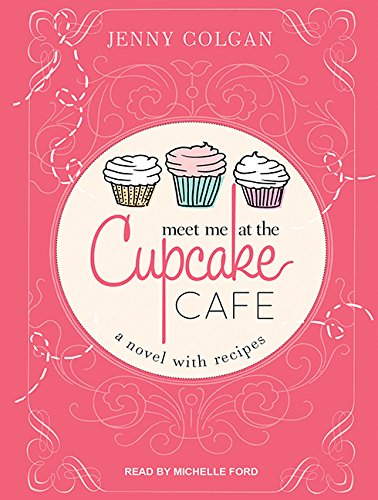 Meet Me at the Cupcake Cafe: A Novel with Recipes ()