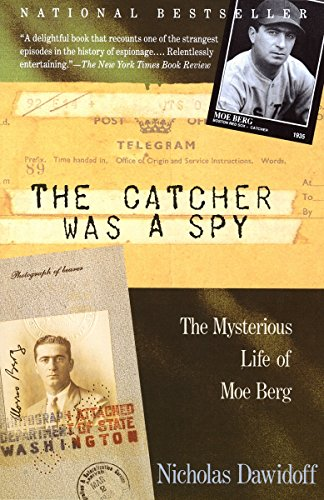 The Catcher Was a Spy: The Mysterious Life of Moe Berg (Best Catcher In Baseball History)