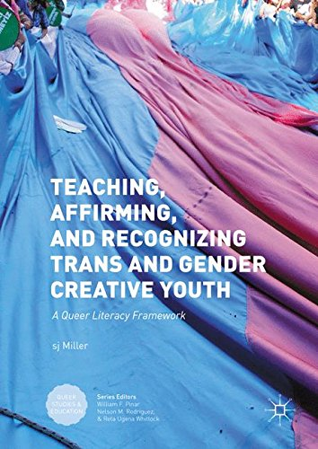Teaching, Affirming, and Recognizing Trans and Gender Creative Youth: A Queer Literacy Framework (Queer Studies and Education)