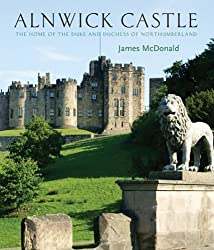 Alnwick Castle: The Home of the Duke and Duchess of Northumberland by McDonald, James (2012) Hardcover